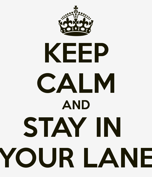 keep calm and stay in your lane
