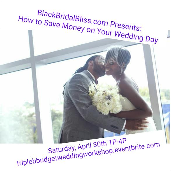 BlackBridalBliss.com's How to Save Money on Your Wedding Day Workshop, NY April 30, 2016